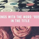 """20 Songs with the Word """"Rose"""" in the Title"""