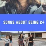 10 Songs About Being 24