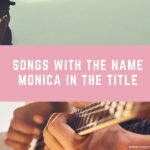 17 Songs With the Name Monica in the Title