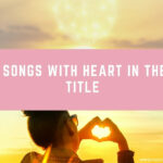 """20 Songs With the Word """"Heart"""" in the Title"""